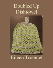 Doubled Up Dishtowel ebook by Eileen Troemel