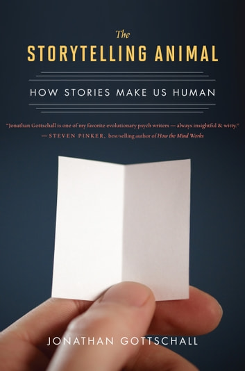The Storytelling Animal - How Stories Make Us Human ebook by Jonathan Gottschall