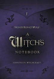 A Witch's Notebook - Lessons in Witchcraft ebook by Silver RavenWolf