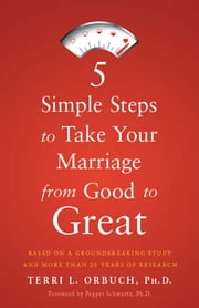 5 Simple Steps to Take Your Marriage from Good to Great ebook by Terri L. Orbuch