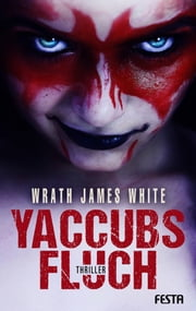 Yaccubs Fluch - Thriller ebook by Wrath James White