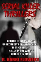 Serial Killer Thrillers 5-Book Bundle: Before He Kills Again\Dark Streets of Whitechapel\Justice Served\Killer in The Woods\Murder in Maui ebook by R. Barri Flowers