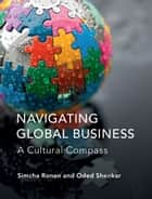 Navigating Global Business - A Cultural Compass ebook by Simcha Ronen, Oded Shenkar