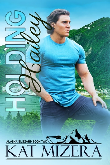 Holding Hailey (Alaska Blizzard, Book 2) ebook by Kat Mizera