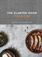 The Slanted Door - Modern Vietnamese Food [A Cookbook] ebook by Charles Phan
