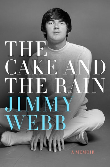 The Cake and the Rain - A Memoir ebook by Jimmy Webb