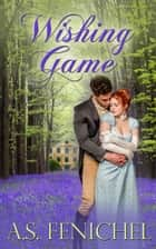 Wishing Game ebook by A.S. Fenichel