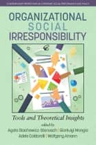 Organizational Social Irresponsibility - Tools and Theoretical Insights ebook by Agata StachowiczStanusch, Gianluigi Mangia, Adele Caldarelli,...