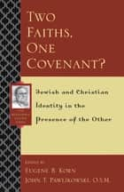 Two Faiths, One Covenant? - Jewish and Christian Identity in the Presence of the Other ebook by Eugene B. Korn, Dianne Bergant, Mary C. Boys,...