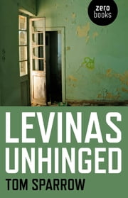 Levinas Unhinged ebook by Tom Sparrow