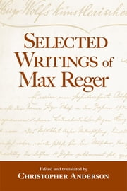 Selected Writings of Max Reger ebook by Christopher Anderson