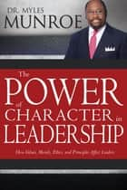 Power of Character in Leadership, The ebook by Myles Munroe