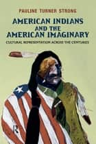American Indians and the American Imaginary ebook by Pauline Turner Strong