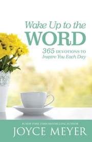 Wake Up to the Word - 365 Devotions to Inspire You Each Day ebook by Joyce Meyer