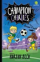 The Champion Charlies 4: The Grand Finale eBook by Adrian Beck