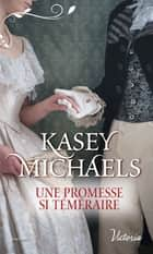 Une promesse si téméraire ebook by Kasey Michaels
