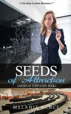 Seeds Of Attraction - Garden Of Temptation, #1 ebook by Melanie Vance