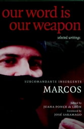 Our Word is Our Weapon - Selected Writings ebook by Subcomandante Marcos,Ana Carrigan