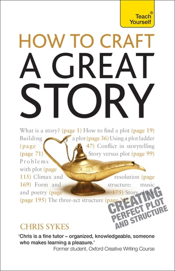 How to Craft a Great Story - Teach Yourself Creating Perfect Plot and Structure ebook by Chris Sykes