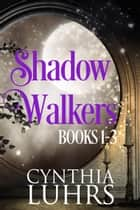 Shadow Walkers Books 1-3 ebook by Cynthia Luhrs