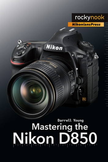 Mastering the Nikon D850 ebook by Darrell Young
