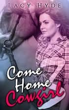 Come Home Cowgirl: 3 - Come Home Cowgirl, #3 ebook by Lacy Hyde