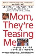 Mom, They're Teasing Me - Helping Your Child Solve Social Problems ebook by Michael Thompson, PhD