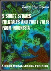 9 Short Stories Of Folktales And Fairy Tales From Indonesia ebook by Raden Mas Senjaya