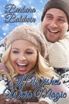 If Wishes Were Magic - A Christmas Collection ebook by Barbara Baldwin