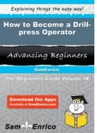 How to Become a Drill-press Operator ebook by Lorilee Prater