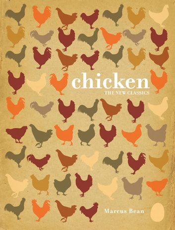 Chicken - A Fresh Take on Classic Recipes ebook by Marcus Bean