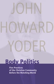 Body Politics ebook by John Howard Yoder