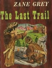 The Last Trail ebook by Zane Grey
