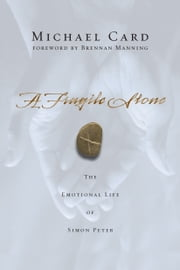 A Fragile Stone - The Emotional Life of Simon Peter ebook by Michael Card,Brennan Manning