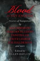 Blood Is Not Enough - Stories of Vampirism eBook by Ellen Datlow, Dan Simmons, Gahan Wilson,...