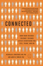 Connected - The Surprising Power of Our Social Networks and How They Shape Our Lives ebook by Nicholas A. Christakis,James H. Fowler