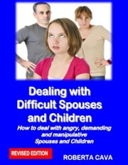 Dealing with Difficult Spouses and Children ebook by Roberta Cava