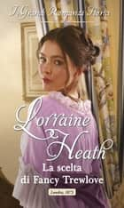 La scelta di Fancy Trewlove - I Grandi Romanzi Storici eBook by Lorraine Heath