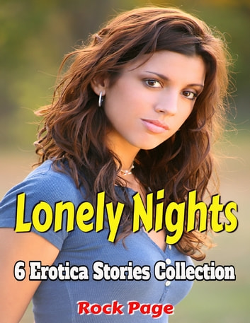 Lonely Nights: 6 Erotica Stories Collection ebook by Rock Page