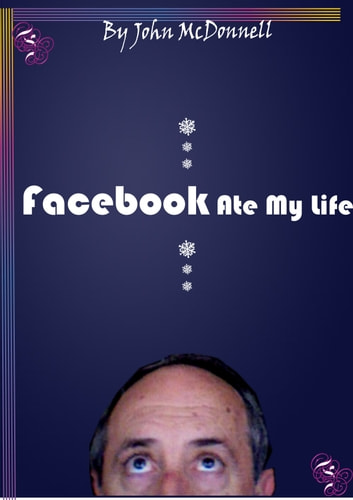 Facebook Ate My Life, And Other Poems ebook by John McDonnell