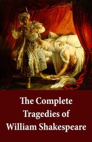The Complete Tragedies of William Shakespeare - Romeo And Juliet + Coriolanus + Titus Andronicus + Timon Of Athens + Julius Caesar + Macbeth + Hamlet, Prince Of Denmark + Troilus And Cressida + King Lear + Othello, The Moor Of Venice + Antony And Cleopatra + Cymbeline ebook by William Shakespeare