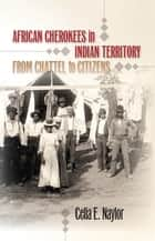 African Cherokees in Indian Territory ebook by Celia E. Naylor