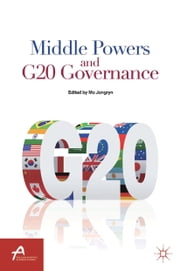 Middle Powers and G20 Governance ebook by J. Mo,Mo Jongryn