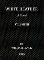 White Heather (Volume III of 3) (Illustrated) ebook by William Black