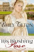 His Blushing Rose ebook by Emily Tilton