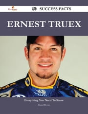 Ernest Truex 50 Success Facts - Everything you need to know about Ernest Truex ebook by Daniel Blevins