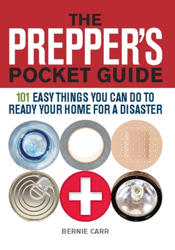 The Prepper's Pocket Guide - 101 Easy Things You Can Do to Ready Your Home for a Disaster ebook by Bernie Carr