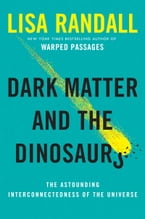 Dark Matter and the Dinosaurs, The Astounding Interconnectedness of the Universe