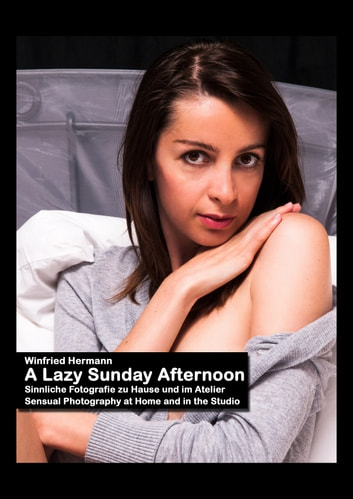 A Lazy Sunday Afternoon - Sensual photography at home and in the studio ebook by Winfried Hermann