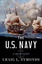 The U.S. Navy - A Concise History ebook by Craig L. Symonds